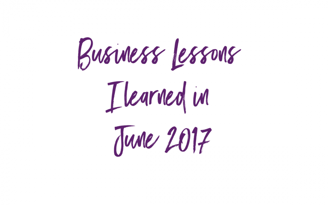 Business lessons I learned in June 2017