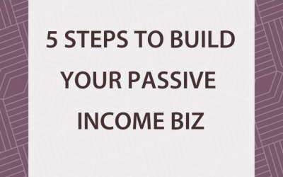 5 Steps to Build Your Passive Income Biz